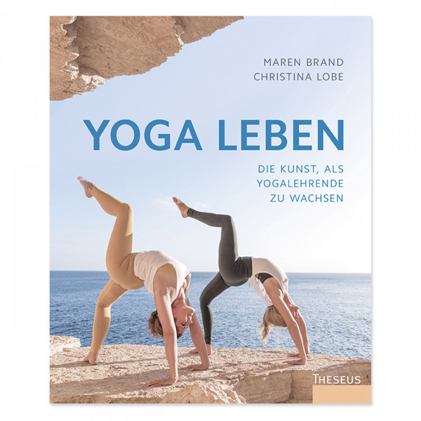 Yoga leben: Die Kunst, als Yogalehrende zu wachsen